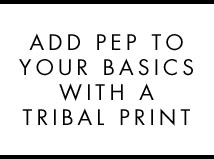Add pep to your basics with a tribal print