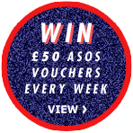 Win 50 ASOS VOUCHERS EVERY WEEK View